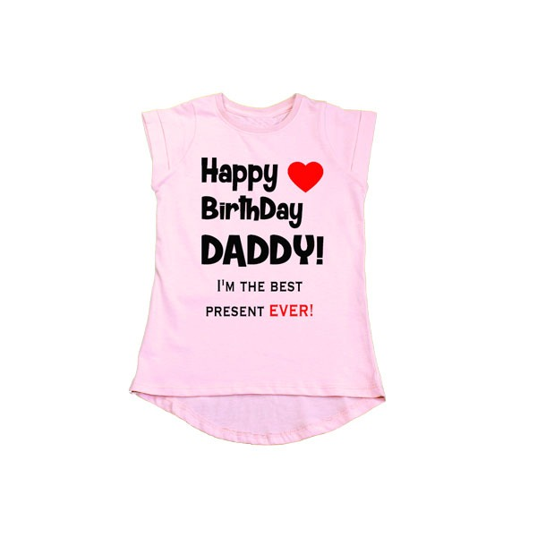 Happy Birthday Daddy Best Present Ever Girls T Shirt Pink