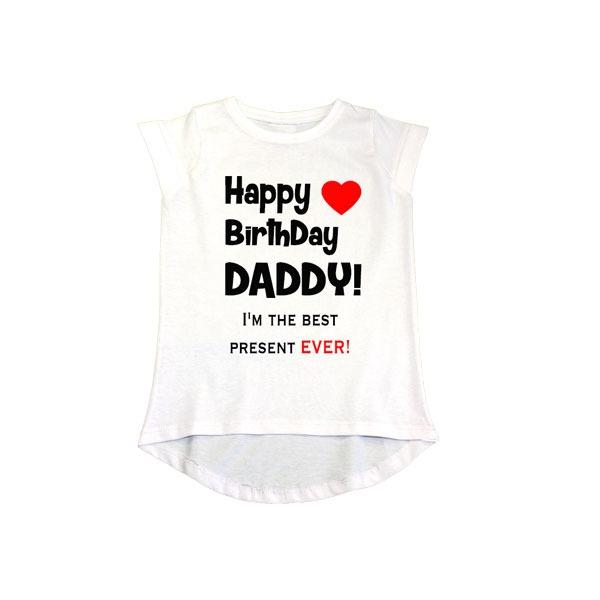 Happy Birthday Daddy Best Present Ever Girls T Shirt White