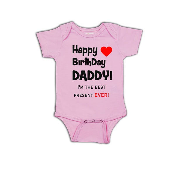 Happy Birthday Daddy Best Present Ever Romper Pink I M The Baby Smarty