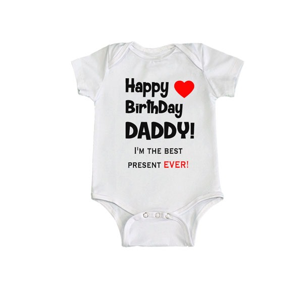 Happy Birthday Daddy Best Present Ever Romper White