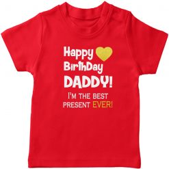 Happy-Birthday-Daddy,-I'm-the-Best-Present-Ever-T-Shirt-Red