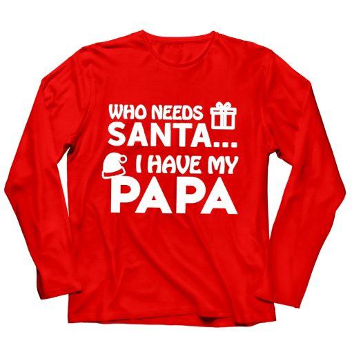 Who-Needs-Santa-I-Have-PAPA-Chirstmas-Kids-Tee-PAPA-RED